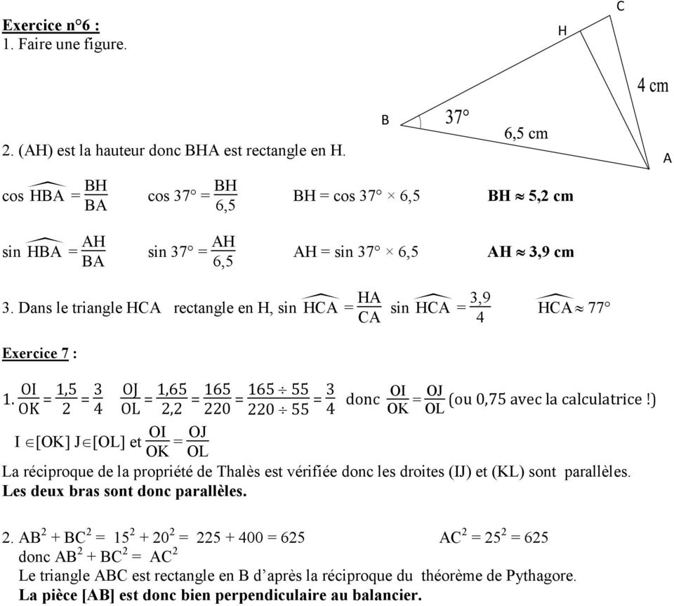 Dans le triangle HCA rectangle en H, sin HCA = HA CA Exercice 7 : sin HCA = 3,9 4 HCA 77 1.