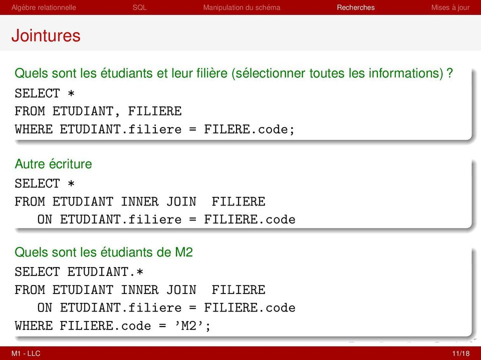 code; Autre écriture SELECT * INNER JOIN FILIERE ON ETUDIANT.filiere = FILIERE.