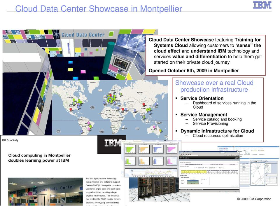 Opened October 6th, 2009 in Montpellier Showcase over a real Cloud production infrastructure Service Orientation Dashboard of services
