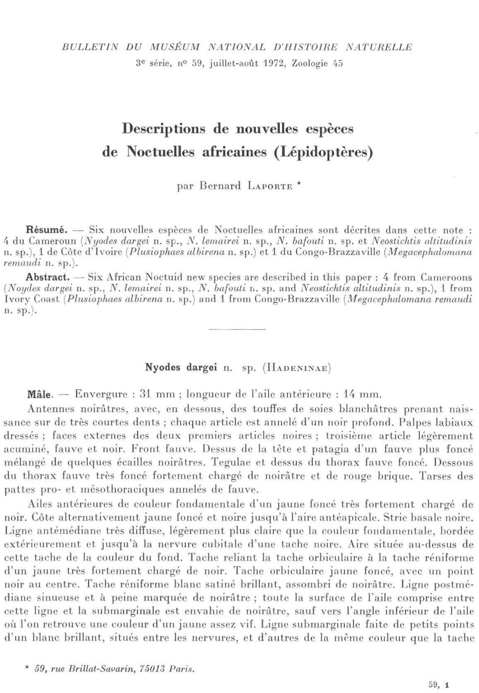 sp.) et 1 du Congo-Brazzaville (Megacephalomana remaudi n. sp.). Abstract. Six African Noctuid new species are described in this paper : 4 from Cameroons (Noydes dargei n. sp., N. lemairei n. sp., TV.