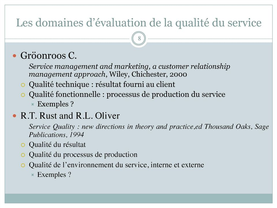 fourni au client Qualité fonctionnelle : processus de production du service Exemples? R.T. Rust and R.L.