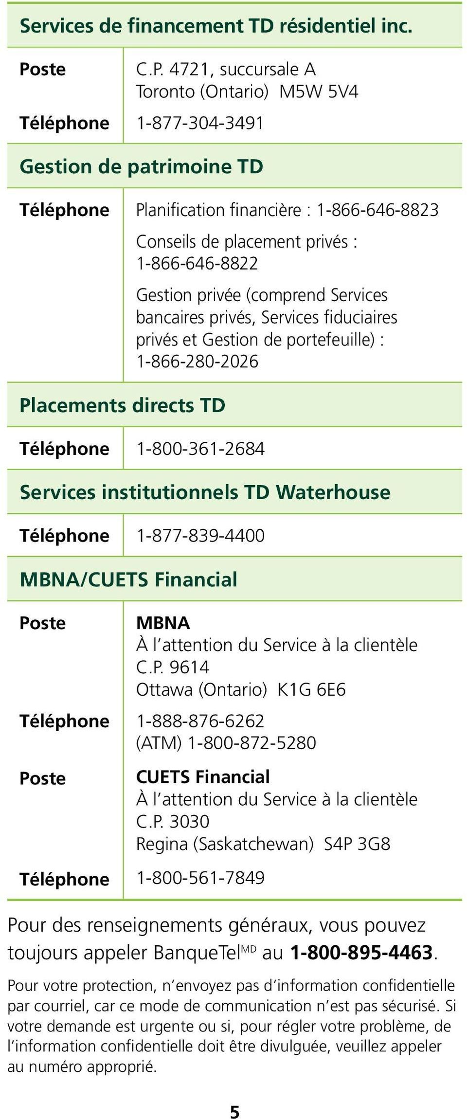 Services bancaires privés, Services fiduciaires privés et Gestion de portefeuille) : 1-866-280-2026 Placements directs TD 1-800-361-2684 Services institutionnels TD Waterhouse 1-877-839-4400