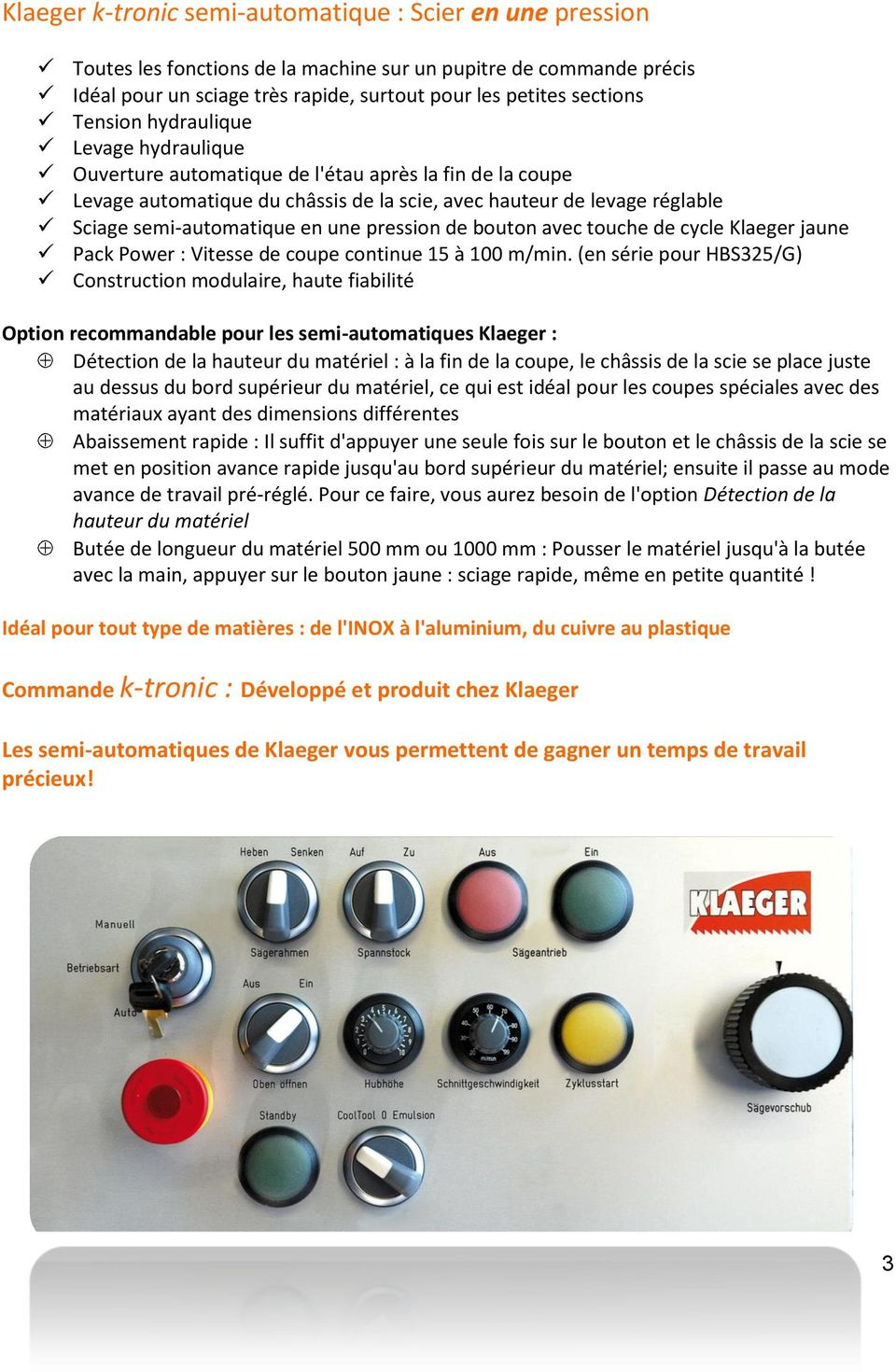 une pression de bouton avec touche de cycle Klaeger jaune Pack Power : Vitesse de coupe continue 15 à 100 m/min.