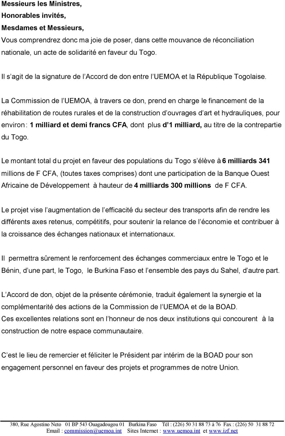 La Commission de l UEMOA, à travers ce don, prend en charge le financement de la réhabilitation de routes rurales et de la construction d ouvrages d art et hydrauliques, pour environ : 1 milliard et