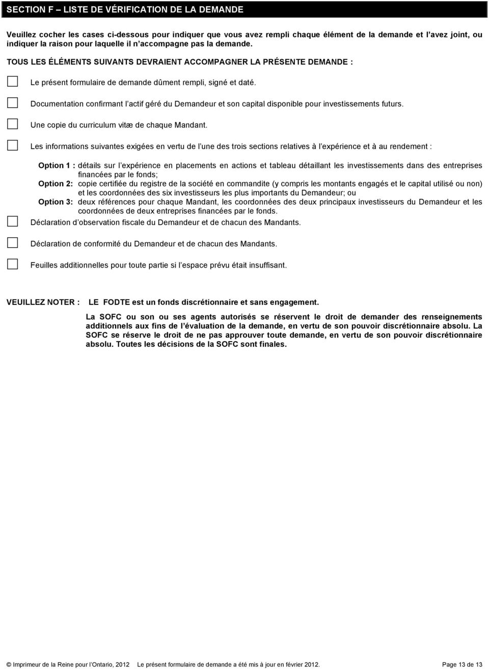 Documentation confirmant l actif géré du Demandeur et son capital disponible pour investissements futurs. Une copie du curriculum vitæ de chaque Mandant.