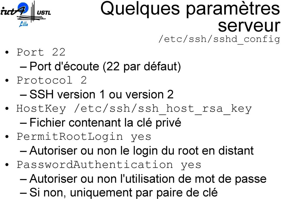 la clé privé PermitRootLogin yes Autoriser ou non le login du root en distant