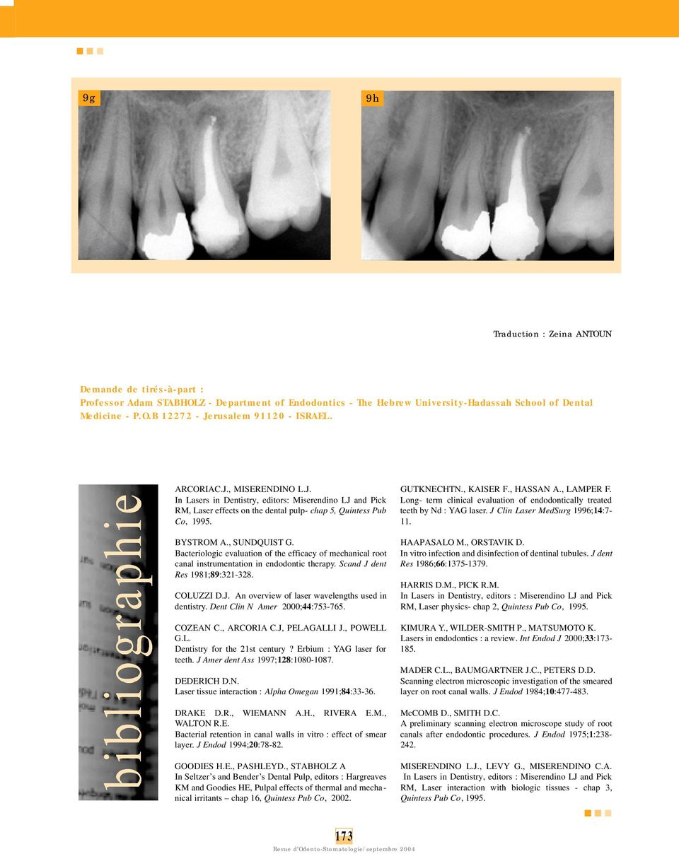 Bacteriologic evaluation of the efficacy of mechanical root canal instrumentation in endodontic therapy. Scand J dent Res 1981;89:321-328. COLUZZI D.J. An overview of laser wavelengths used in dentistry.