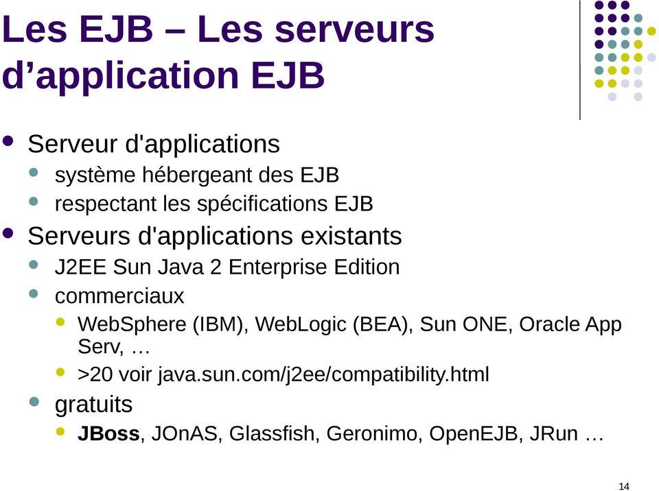 Enterprise Edition commerciaux WebSphere (IBM), WebLogic (BEA), Sun ONE, Oracle App Serv,