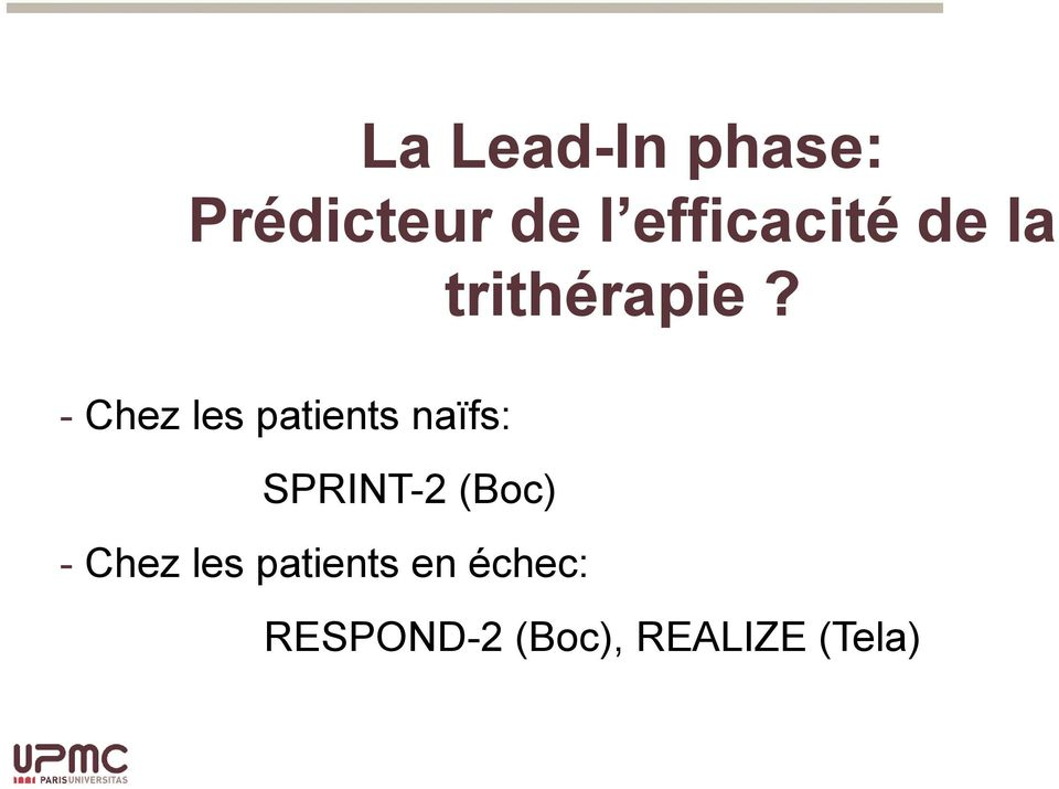 - Chez les patients naïfs: SPRINT-2 (Boc)