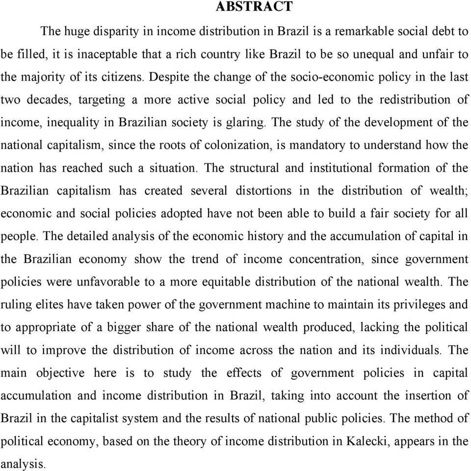 Despite the change of the socio-economic policy in the last two decades, targeting a more active social policy and led to the redistribution of income, inequality in Brazilian society is glaring.