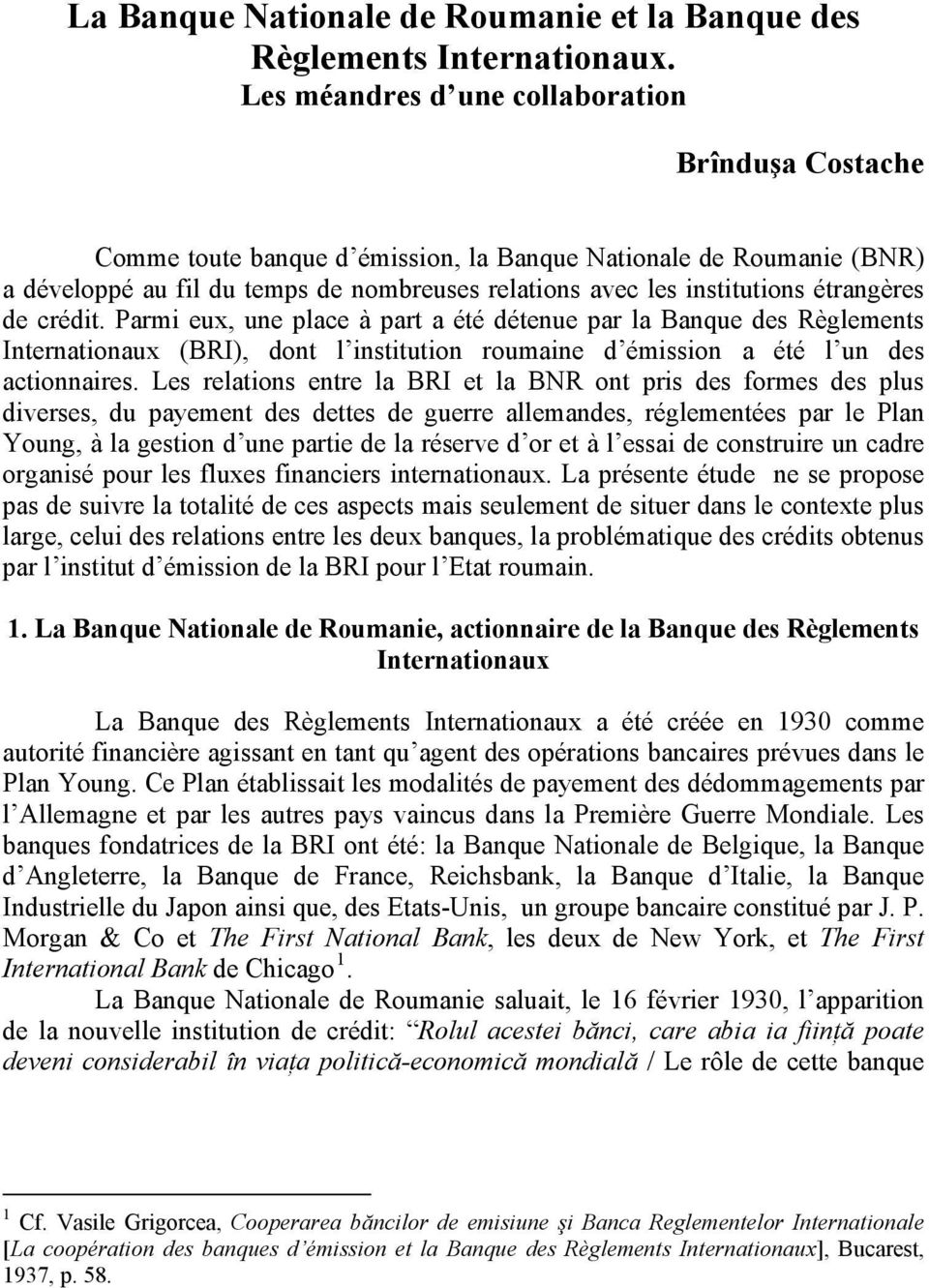 étrangères de crédit. Parmi eux, une place à part a été détenue par la Banque des Règlements Internationaux (BRI), dont l institution roumaine d émission a été l un des actionnaires.