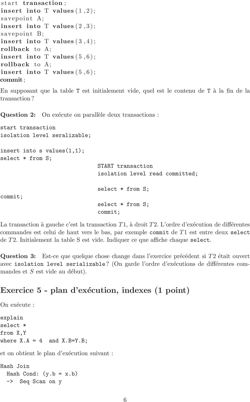 Question 2: On exécute on parallèle deux transactions : start transaction isolation level seralizable; insert into s values(1,1 select * from S; commit; START transaction isolation level read