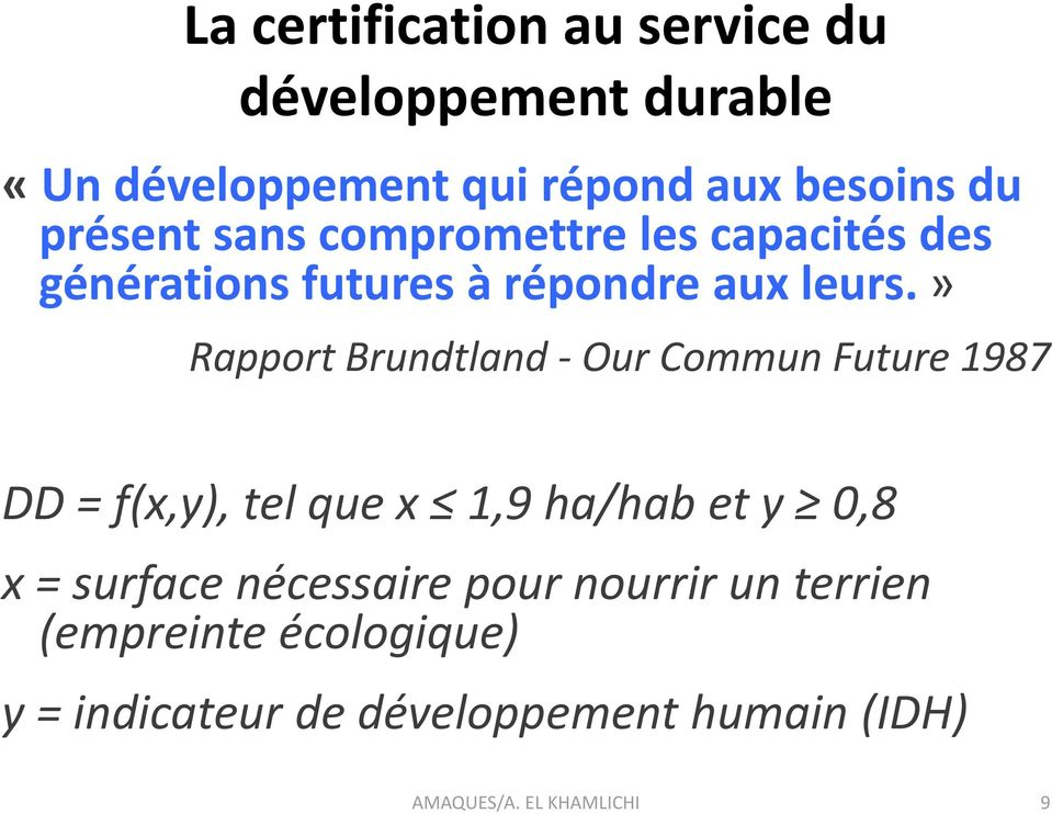» Rapport Brundtland - Our Commun Future 1987 DD = f(x,y), tel que x 1,9 ha/hab et y 0,8 x = surface
