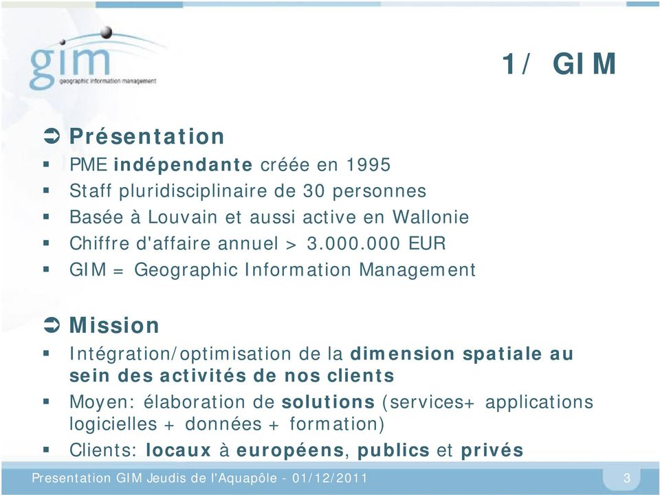 000 EUR GIM = Geographic Information Management Mission Intégration/optimisation de la dimension spatiale au sein des