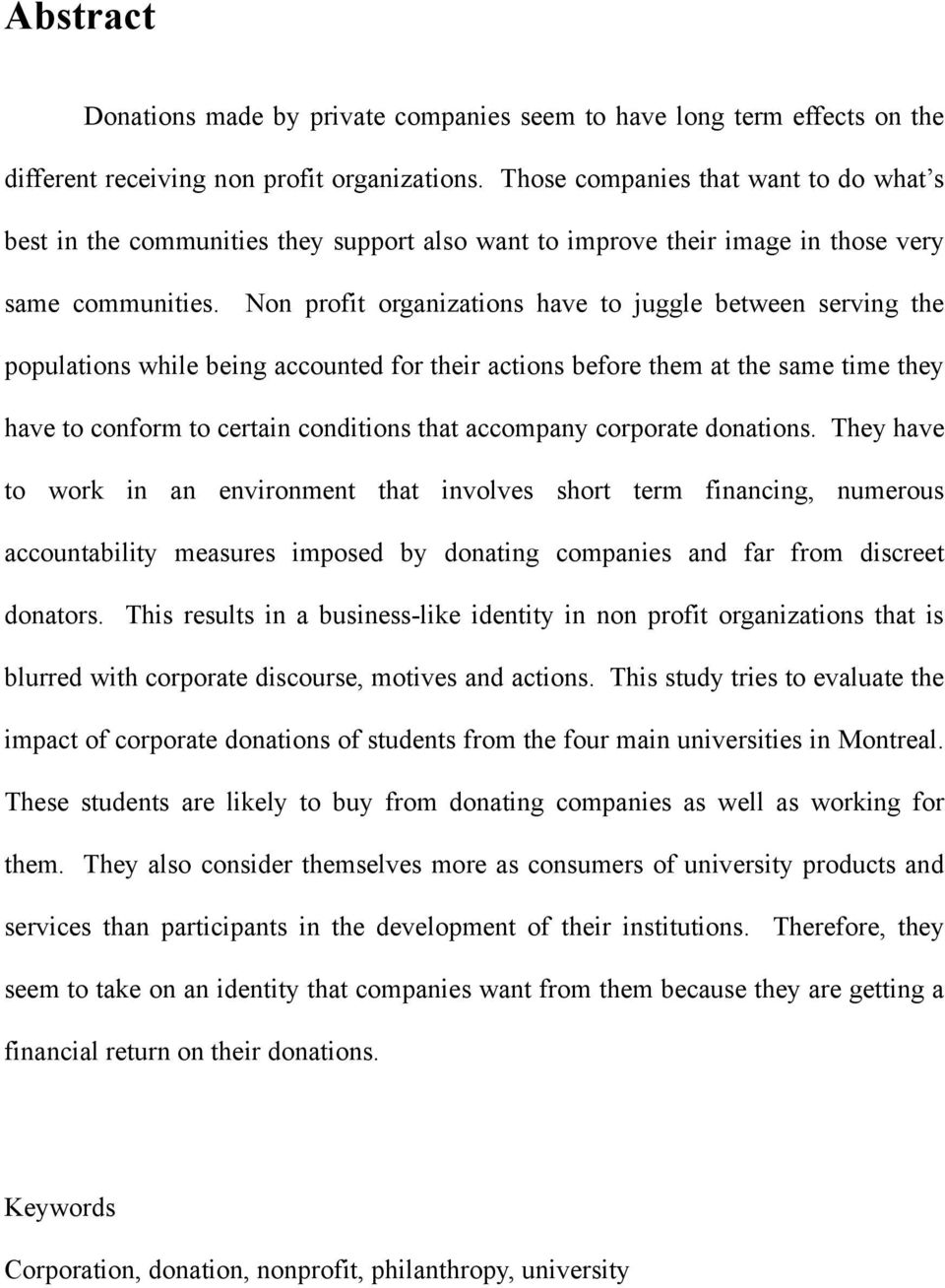 Non profit organizations have to juggle between serving the populations while being accounted for their actions before them at the same time they have to conform to certain conditions that accompany