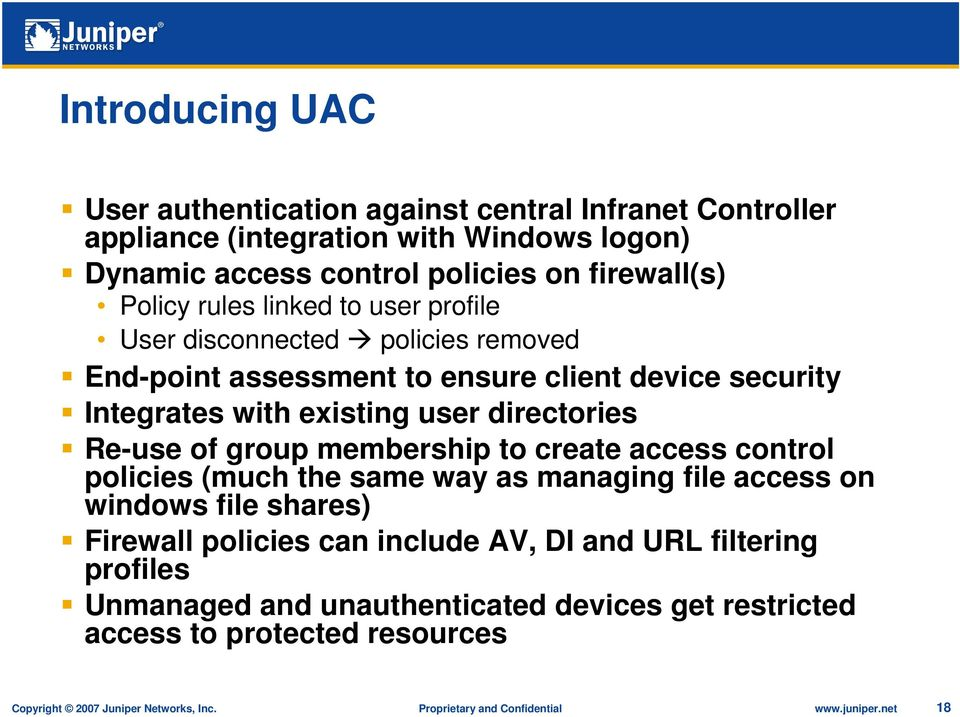 group membership to create access control policies (much the same way as managing file access on windows file shares) Firewall policies can include AV, DI and URL filtering