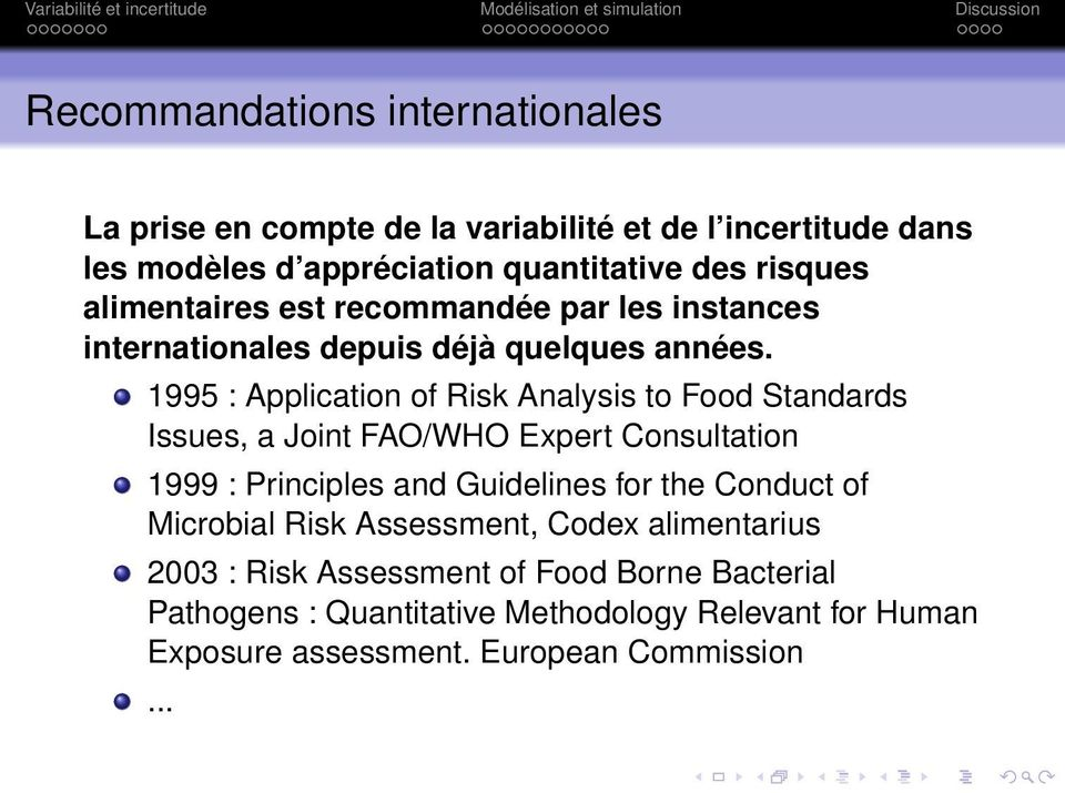 1995 : Application of Risk Analysis to Food Standards Issues, a Joint FAO/WHO Expert Consultation 1999 : Principles and Guidelines for the