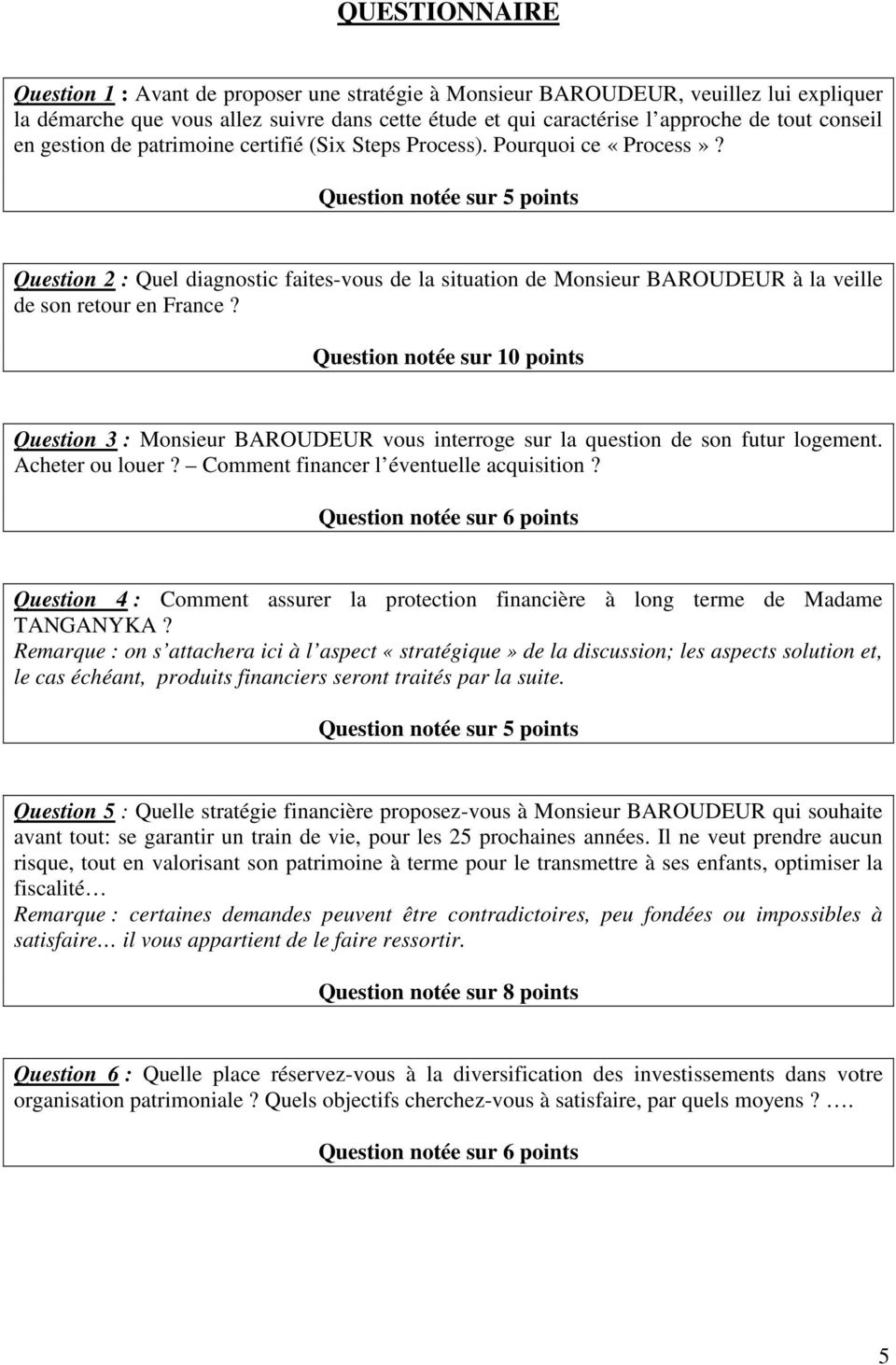 Question notée sur 5 points Question 2 : Quel diagnostic faites-vous de la situation de Monsieur BAROUDEUR à la veille de son retour en France?