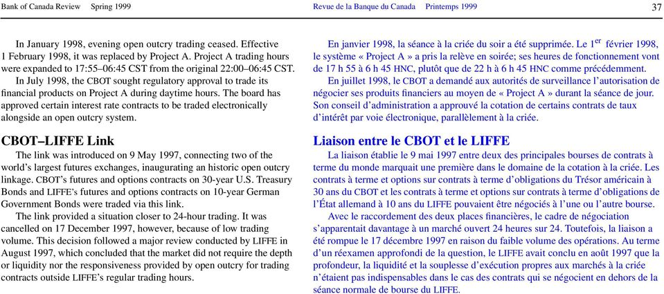 In July 1998, the CBOT sought regulatory approval to trade its financial products on Project A during daytime hours.