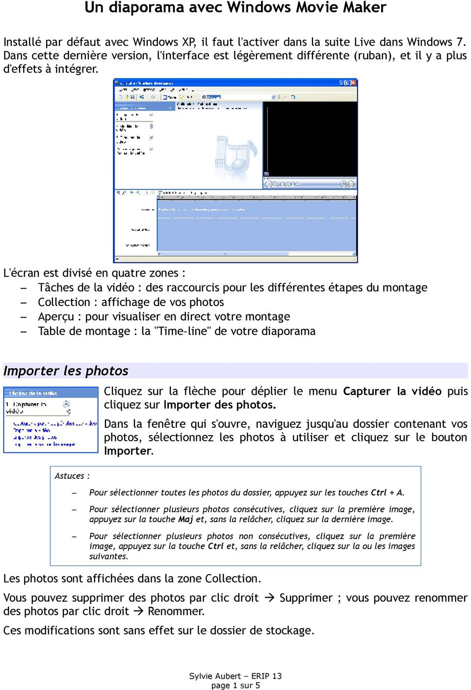 L'écran est divisé en quatre zones : Tâches de la vidéo : des raccourcis pour les différentes étapes du montage Collection : affichage de vos photos Aperçu : pour visualiser en direct votre montage