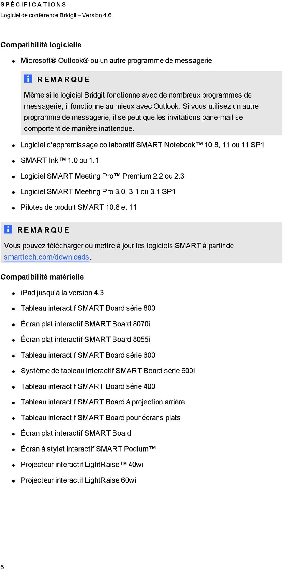 8, 11 ou 11 SP1 SMART Ink 1.0 ou 1.1 Logiciel SMART Meeting Pro Premium 2.2 ou 2.3 Logiciel SMART Meeting Pro 3.0, 3.1 ou 3.1 SP1 Pilotes de produit SMART 10.