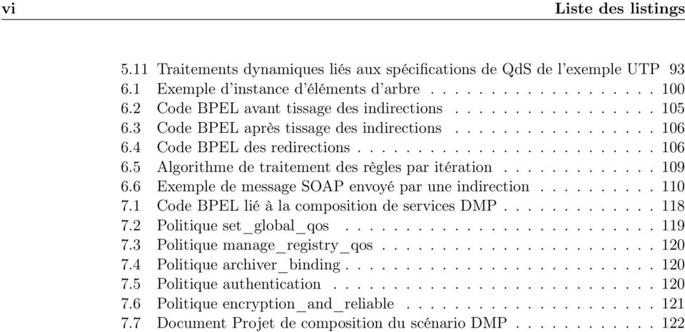 ............ 109 6.6 Exemple de message SOAP envoyé par une indirection.......... 110 7.1 Code BPEL lié à la composition de services DMP............. 118 7.2 Politique set_global_qos.......................... 119 7.