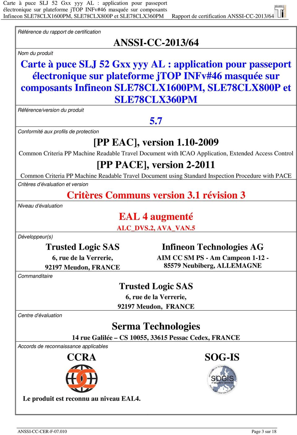 10-2009 Common Criteria PP Machine Readable Travel Document with ICAO Application, Extended Access Control [PP PACE], version 2-2011 Common Criteria PP Machine Readable Travel Document using Standard