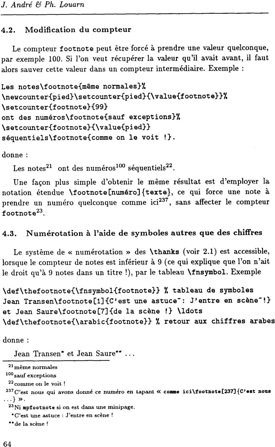 Exemple : Les notes\footnote{même normales}'/, \newcounter{pied}\setcounter{pied}{\value{f ootnote}}'/, \setcounter{footnote}{99} ont des numéros\footnote{sauf exceptions}'/,