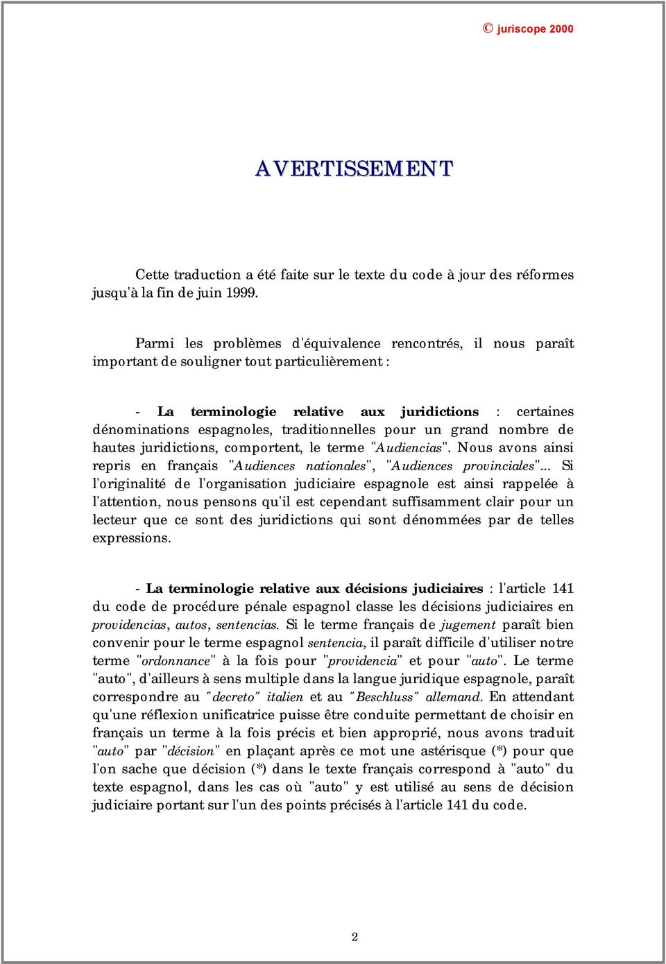 "traditionnelles pour un grand nombre de hautes juridictions, comportent, le terme ""Audiencias"". Nous avons ainsi repris en français ""Audiences nationales"", ""Audiences provinciales""."