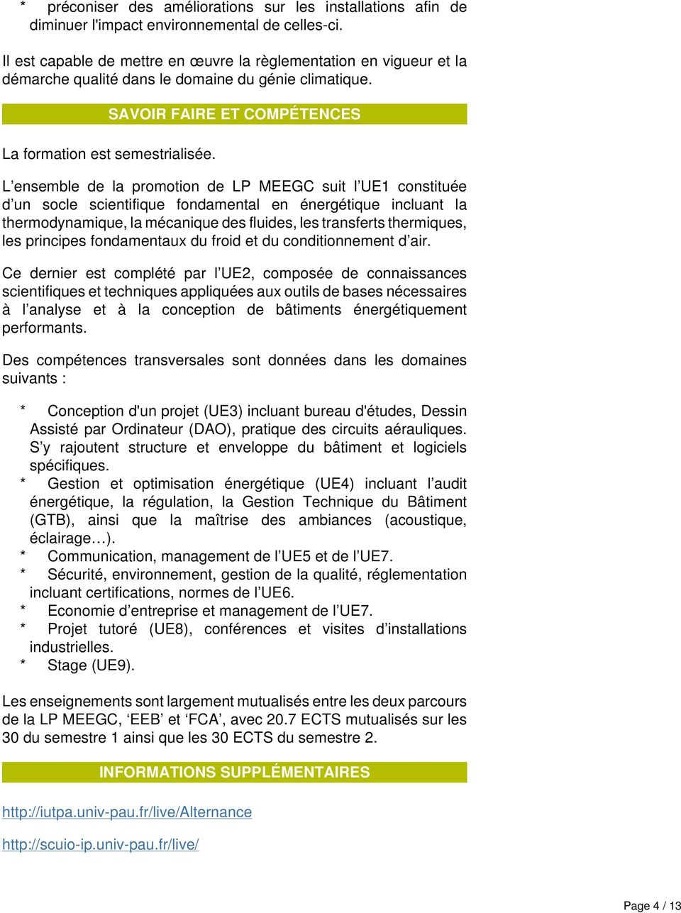 L ensemble de la promotion de LP MEEGC suit l UE1 constituée d un socle scientifique fondamental en énergétique incluant la thermodynamique, la mécanique des fluides, les transferts thermiques, les