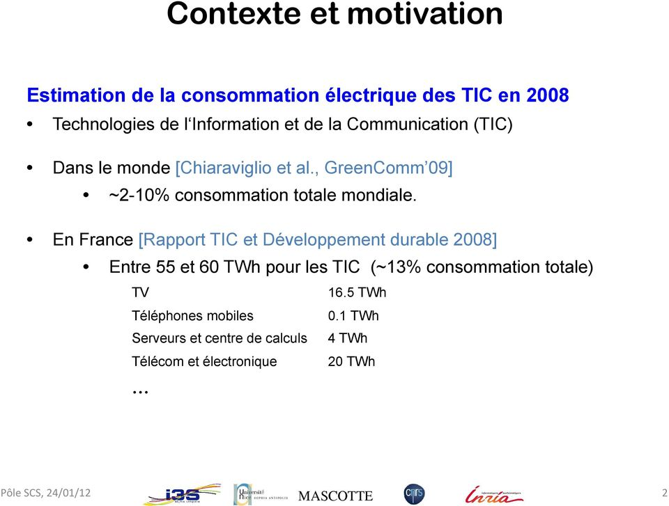 , GreenComm 09] ~2-10% consommation totale mondiale.