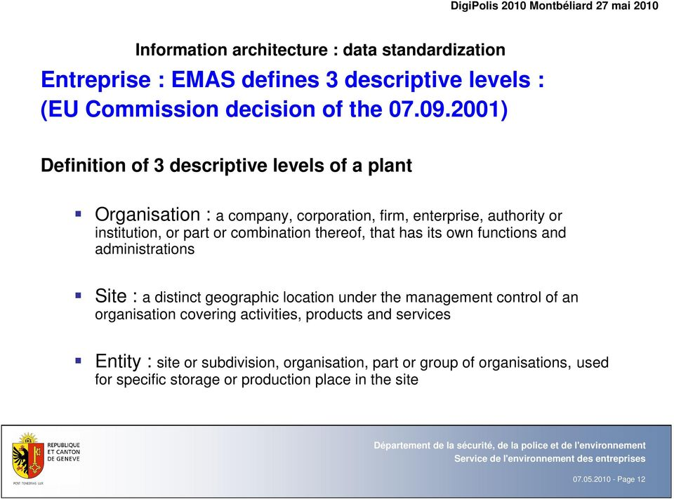 thereof, that has its own functions and administrations Site : a distinct geographic location under the management control of an organisation covering