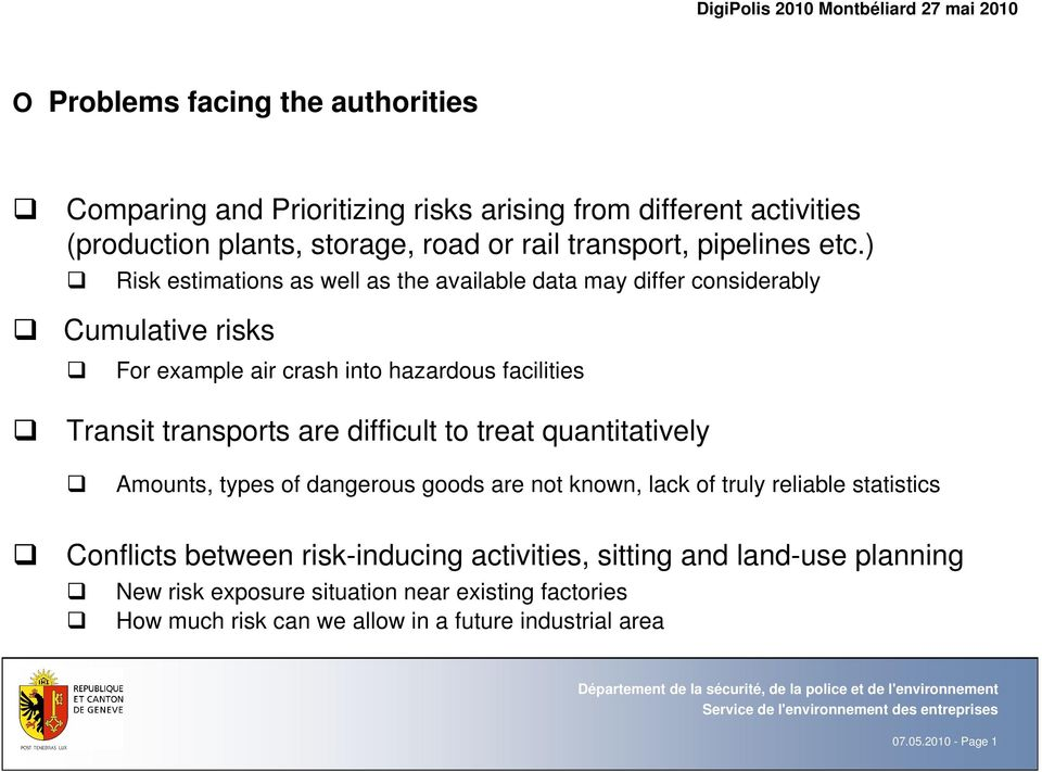) Risk estimations as well as the available data may differ considerably Cumulative risks For example air crash into hazardous facilities Transit transports are