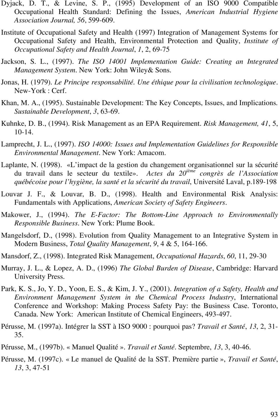 Health Journal, 1, 2, 69-75 Jackson, S. L., (1997). The ISO 14001 Implementation Guide: Creating an Integrated Management System. New York: John Wiley& Sons. Jonas, H. (1979).