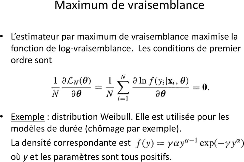 Les conditions de premier ordre sont Exemple : distribution Weibull.
