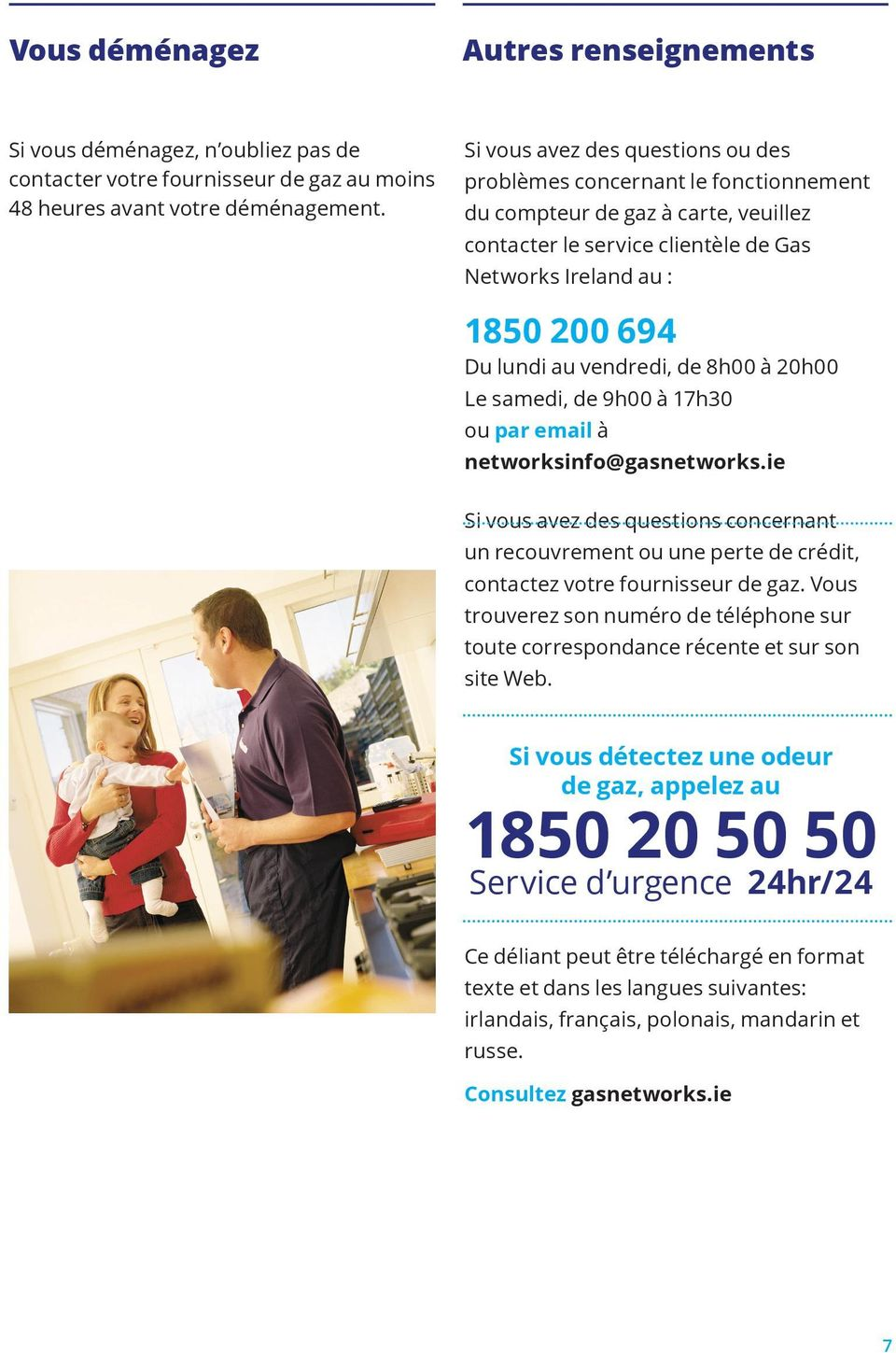 vendredi, de 8h00 à 20h00 Le samedi, de 9h00 à 17h30 ou par email à networksinfo@gasnetworks.