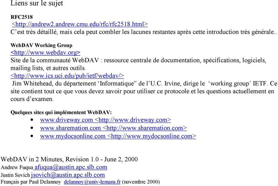 edu/pub/ietf/webdav/> Jim Whitehead, du département Informatique de l U.C. Irvine, dirige le working group IETF.