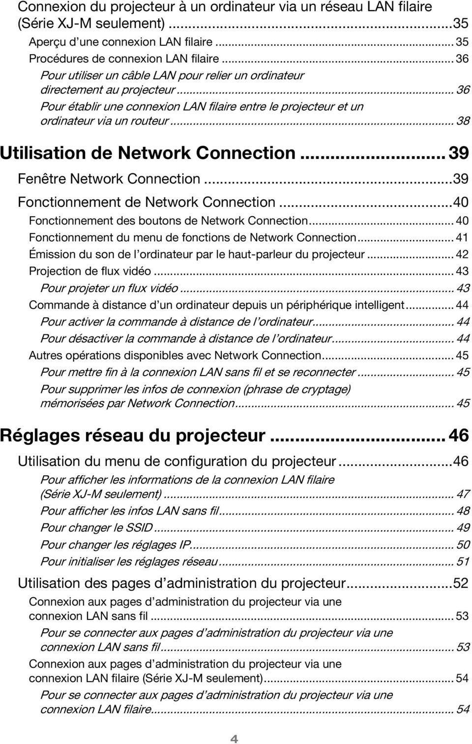 .. 38 Utilisation de Network Connection... 39 Fenêtre Network Connection...39 Fonctionnement de Network Connection...40 Fonctionnement des boutons de Network Connection.