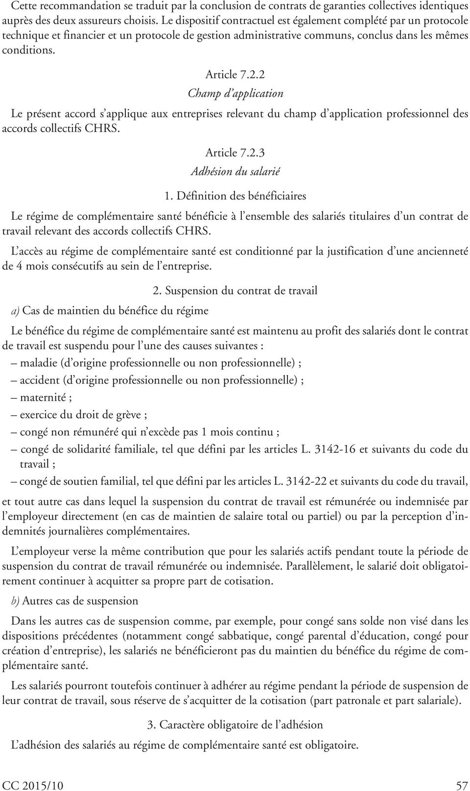 2 Champ d application Le présent accord s applique aux entreprises relevant du champ d application professionnel des accords collectifs CHRS. Article 7.2.3 Adhésion du salarié 1.