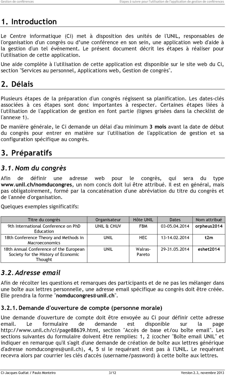 "Une aide complète à l'utilisation de cette application est disponible sur le site web du Ci, section ""Services au personnel, Applications web, Gestion de congrès"". 2."