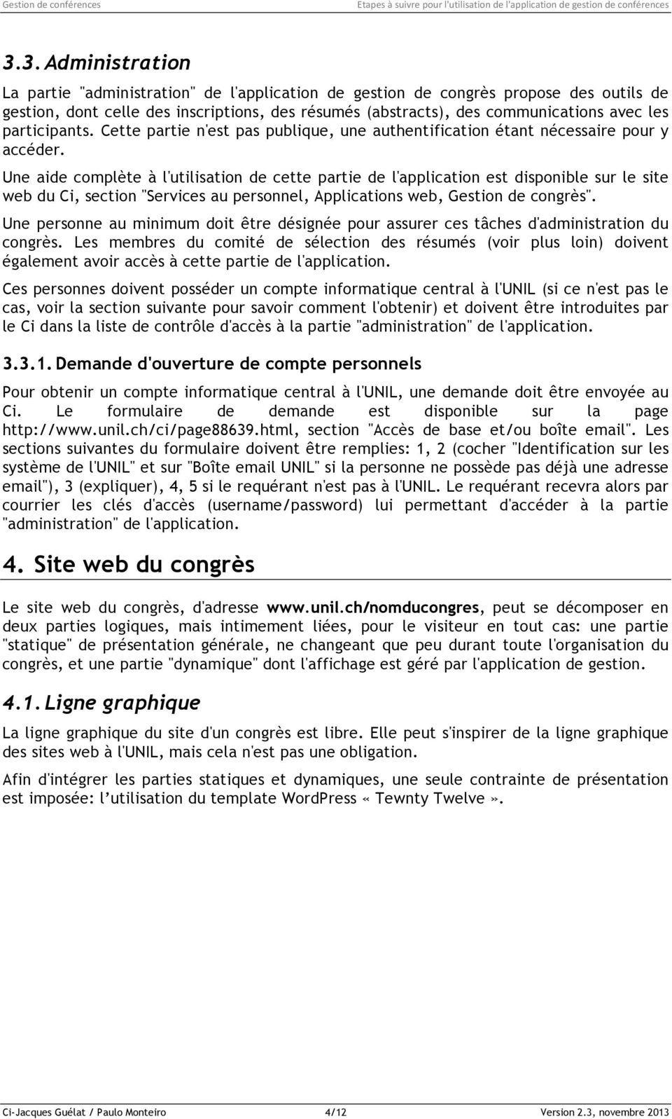"Une aide complète à l'utilisation de cette partie de l'application est disponible sur le site web du Ci, section ""Services au personnel, Applications web, Gestion de congrès""."