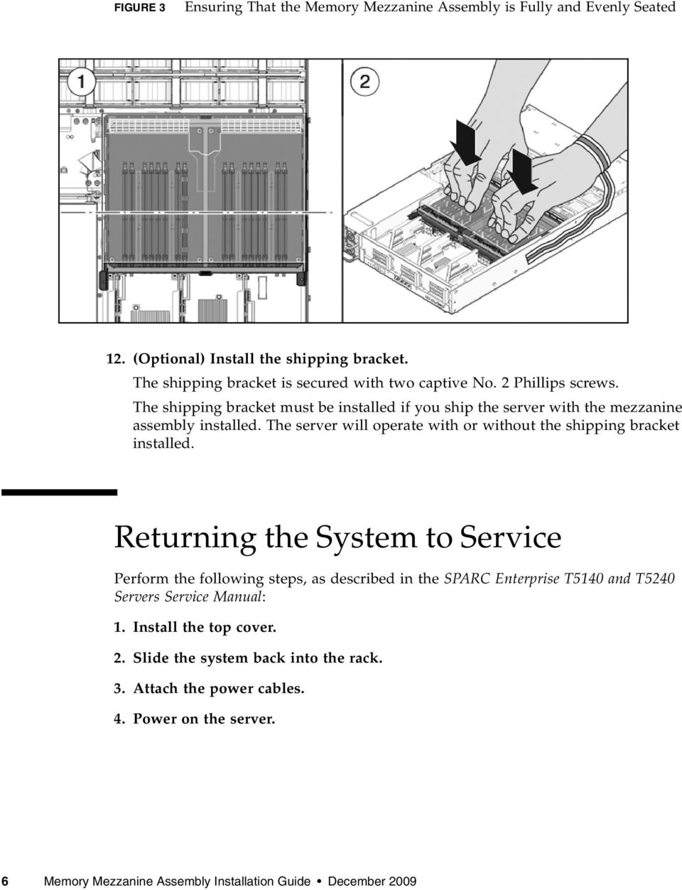 The server will operate with or without the shipping bracket installed.