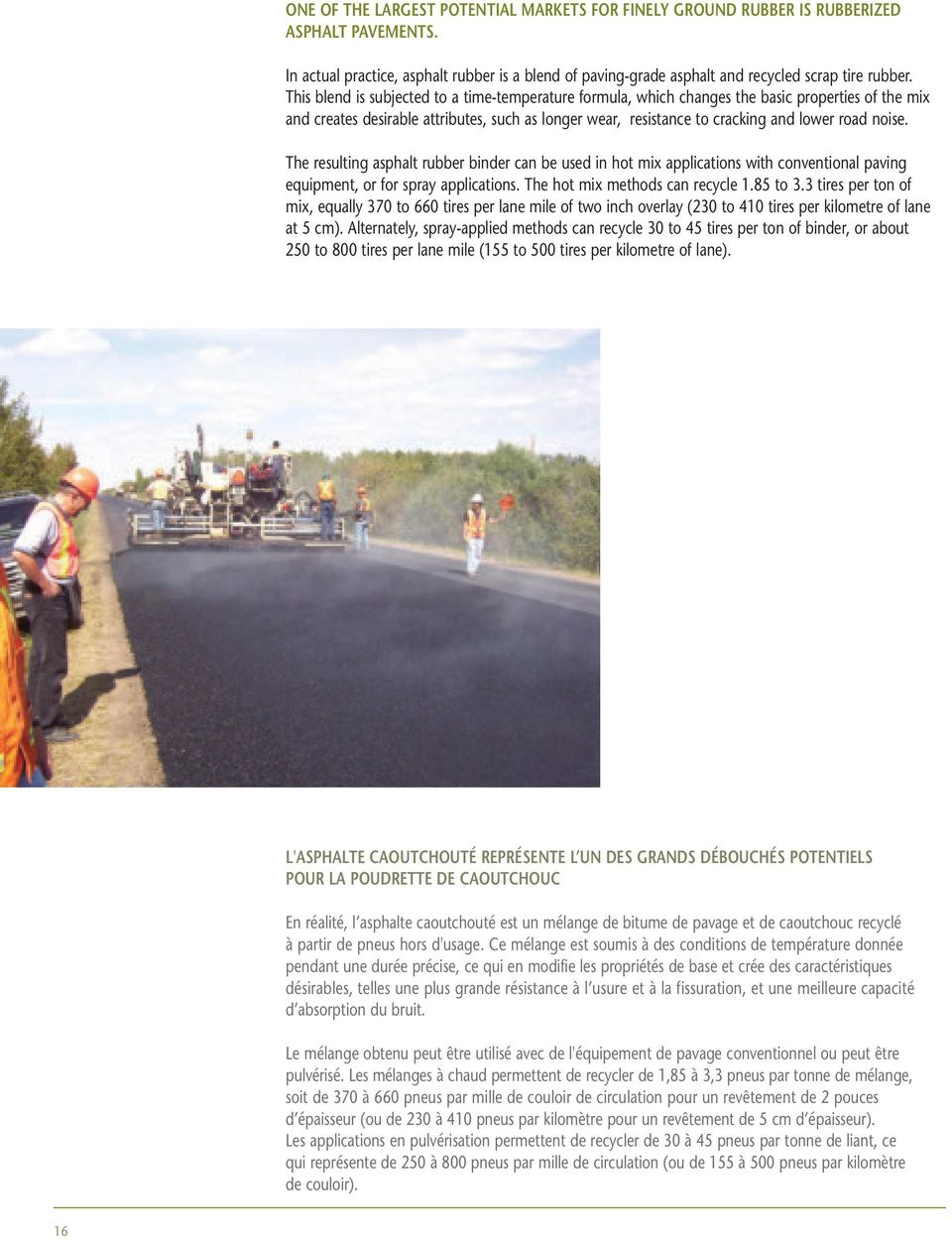 The resulting asphalt rubber binder can be used in hot mix applications with conventional paving equipment, or for spray applications. The hot mix methods can recycle 1.85 to 3.