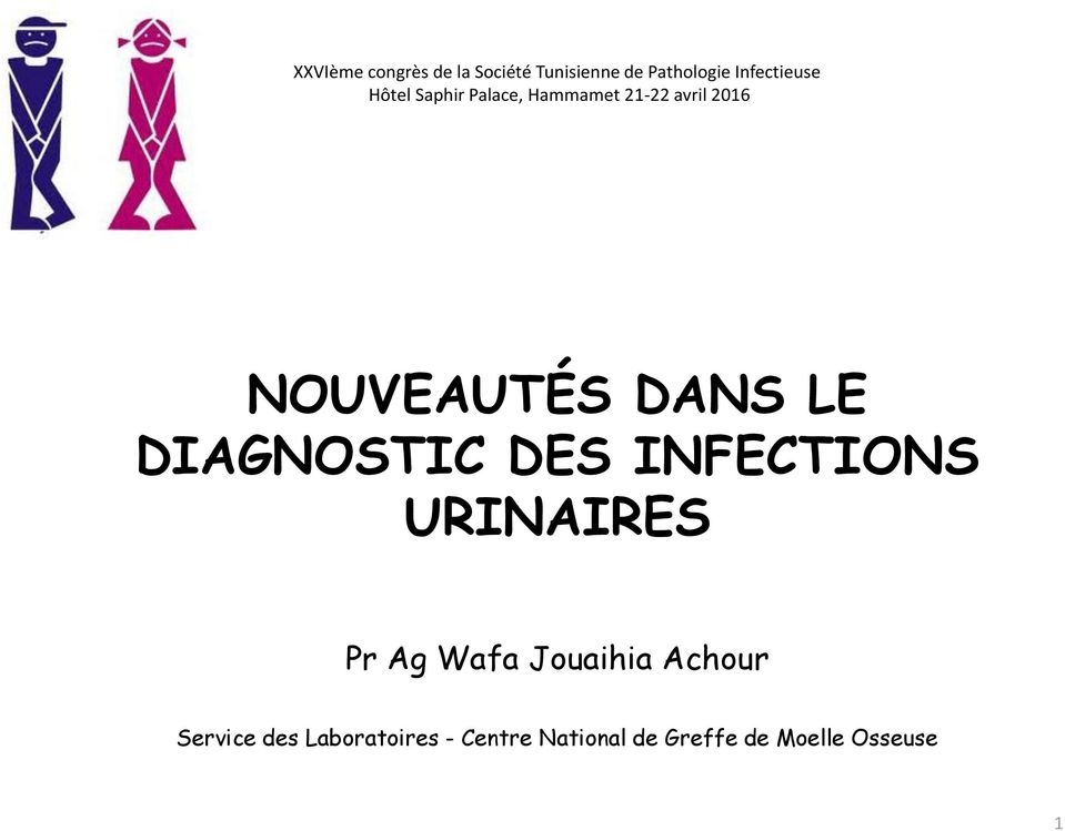 DIAGNOSTIC DES INFECTIONS URINAIRES Pr Ag Wafa Jouaihia Achour