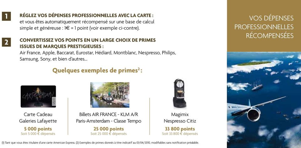 Quelques exemples de primes 2 : vos dépenses professionnelles récompensées Carte Cadeau Galeries Lafayette 5 000 points Soit 5 000 e dépensés Billets AIR FRANCE - KLM A/R Paris-Amsterdam - Classe