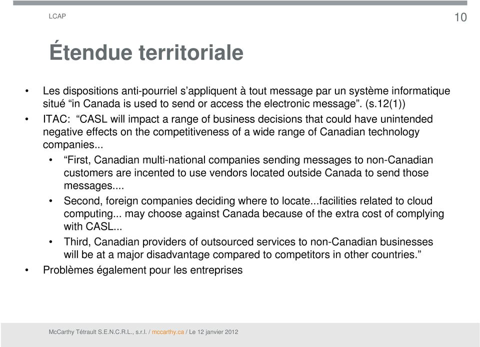 .. First, Canadian multi-national companies sending messages to non-canadian customers are incented to use vendors located outside Canada to send those messages.