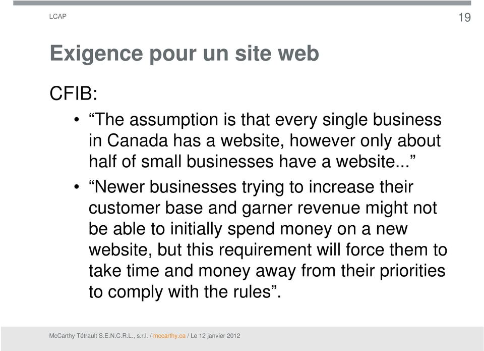 .. Newer businesses trying to increase their customer base and garner revenue might not be able to