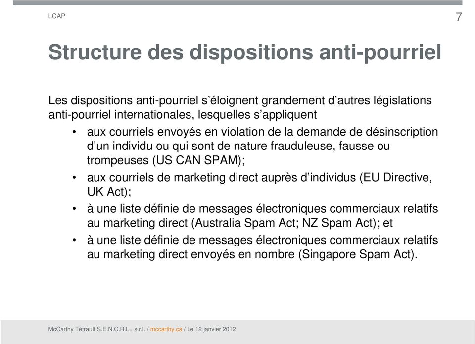 aux courriels de marketing direct auprès d individus (EU Directive, UK Act); à une liste définie de messages électroniques commerciaux relatifs au marketing direct