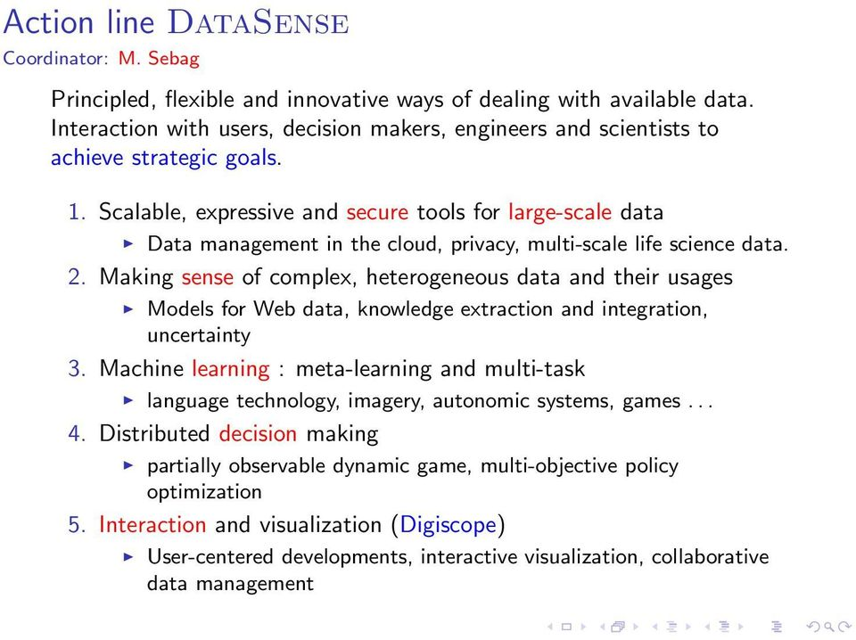 Scalable, expressive and secure tools for large-scale data Data management in the cloud, privacy, multi-scale life science data. 2.
