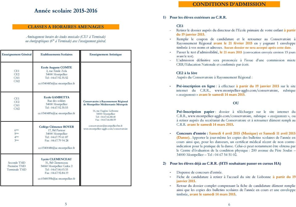 Zola Tel : 04.67.92.35.52 ce.0340483r@ac-montpellier.fr Ecole GAMBETTA Rue des soldats Tel : 04.67.92.35.53 ce.0340489x@ac-montpellier.fr Collège Clémence ROYER 17, Bd Pasteur Tel : 04.67.79 61 87 Fax : 04.